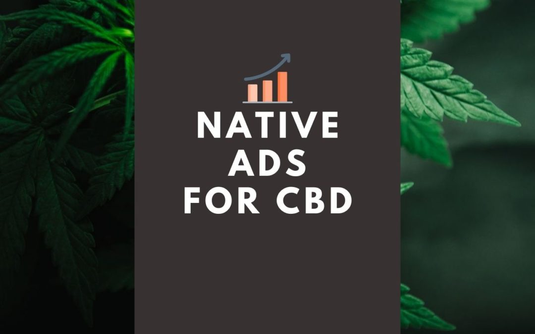 Native Ads For CBD: Elevate Your CBD Business With Native Advertising